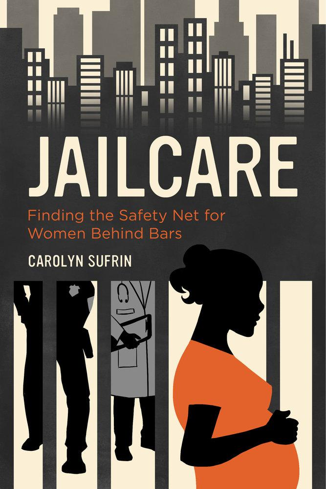 Sufrin's new book highlights the experience of incarcerated women. (University of California Press)
