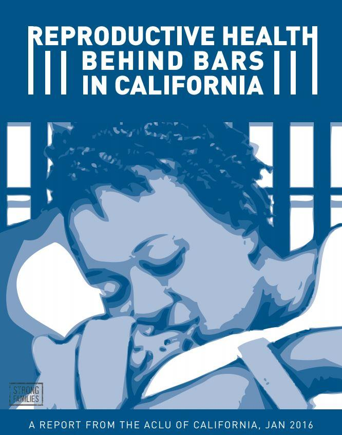 A 2016 report by the ACLU of California found that jails were putting people's health at risk by denying, delaying or ignoring reproductive health care. (ACLU)