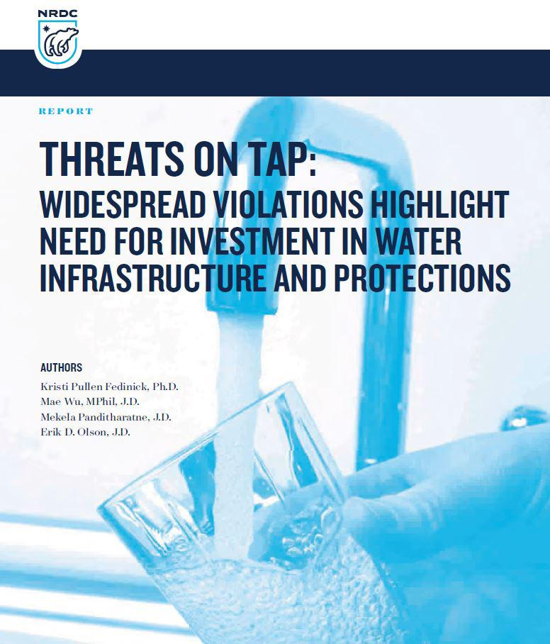 """Threats on Tap: Widespread Violations Highlight Need for Investment in Water Infrastructure and Protections"" (NRDC)"
