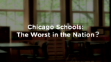 October 28, 2014 - Chicago Schools: The Worst in the Nation?
